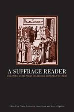 A Suffrage Reader : Charting Directions in British Suffrage History