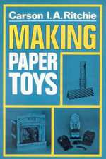 Making Paper Toys - Carson I.A. Ritchie