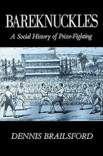 Bareknuckles : A Social History of Prize Fighting - Dennis Brailsford