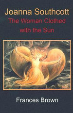 Joanna Southcott : The Woman Clothed with the Sun - Frances Brown