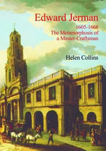 Edward Jerman : 1605-1668 The Metamorphosis of a Master Craftsman - Helen Collins