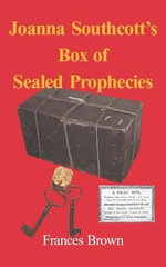 Joanna Southcott's Box of Sealed Prophecies - Frances Brown