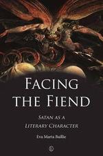 Facing the Fiend : Satan as a Literary Character - Eva Marta Baillie