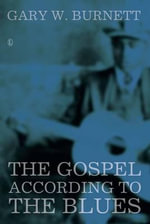 The Gospel According to the Blues - Gary W. Burnett