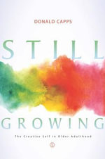 Still Growing : The Creative Self in Older Adulthood - Donald Capps