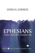 Ephesians : A New Covenant Commentary - Lynn H. Cohick