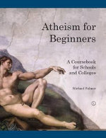 Atheism for Beginners : A Course Book for Schools and Colleges - Michael Palmer