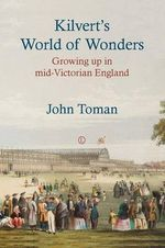 Kilvert's World of Wonders : Growing Up in Mid-Victorian England - John Toman
