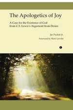 Apologetics of Joy : A Case for the Existence of God from C. S. Lewis's Argument from Desire - Joe Puckett