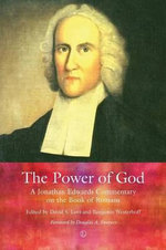 The Power of God : A Jonathan Edwards Commentary on the Book of Romans - Jonathan Edwards