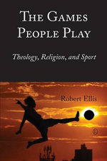 The Games People Play : Theology, Religion, and Sport - Robert Ellis