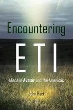 Encountering Eti : Aliens in Avatar and the Americas - John Hart