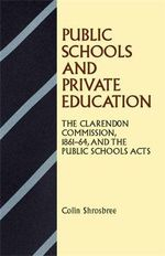 Public Schools and Private Education :  The Clarendon Commission 1861-64 and the Public School Act - Colin Shrosbree