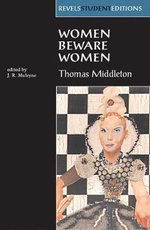 Women Beware Women : Revels Student Editions - Thomas Middleton