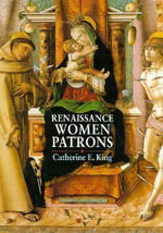 Renaissance Women Patrons : Wives and Widows in Italy, c.1300-c.1550 - Catherine King