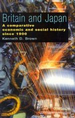 From Meiji to Major : Comparative Economic and Social History of Britain and Japan, 1900-95 - Kenneth K. Brown
