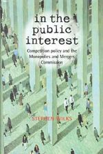 In the Public Interest : Competition Policy and the Monopolies and Mergers Commission - S.R.M. Wilks