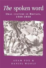 The Spoken Word : Oral Culture in Britain, 1500-1850