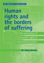 Human Rights and the Borders of Suffering : The Promotion of Human Rights in International Politics - Anne Brown