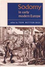 Sodomy in Early Modern Europe : Sources, Genres and Real Life