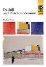 De Stijl and Dutch Modernism : Barber Institute's Critical Perspectives in Art History Ser. - Michael White