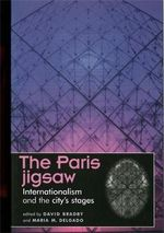 The Paris Jigsaw : Internationalism and the City's Stages - David Bradby