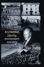 R. S. Thomas : Identity, Environment, Deity - Christopher Morgan