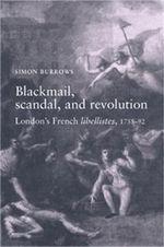 Blackmail, Scandal and Revolution : London's French Libellistes, 1758-92 - Simon Burrows