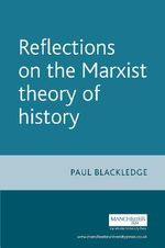 Reflections on the Marxist Theory of History - Paul Blackledge