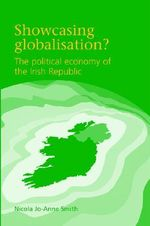 Showcasing Globalisation? : The Political Economy of the Irish Republic - Nicola Jo-Anne Smith