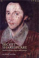 Secret Shakespeare : Studies in Theatre, Religion and Resistance - Richard Wilson