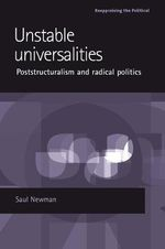 Unstable Universalities : Poststructuralism and Radical Politics - Saul Newman