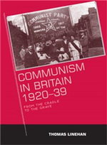 Communism in Britain, 1920-39 : from the Cradle to the Grave - Thomas P. Linehan