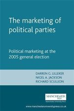 The Marketing of Political Parties : Political Marketing at the 2005 General Election