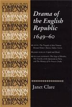 Drama of the English Republic, 1649-1660 : Plays and Entertainments - Janet Clare
