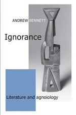 Ignorance : Literature and Agnoiology - Andrew Bennett