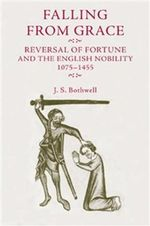 Falling from Grace : Reversal of Fortune and the English Nobility 1075-1455 - J.S. Bothwell