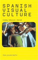 Spanish Visual Culture : Cinema, Television, Internet - Paul Julian Smith