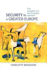 Security in a Greater Europe : The Possibility of a Pan-European Approach - Charlotte Wagnsson