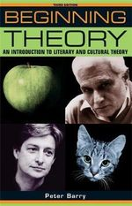 Beginning Theory : An Introduction to Literary and Cultural Theory : 3rd Edition - Peter Barry