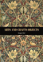 Arts and Crafts Objects : Studies in Design and Material Culture Ser. - Imogen Hart