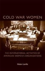 Cold War Women : The International Activities of American Women's Organisations - Helen Laville