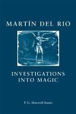 Martin Del Rio : Investigations into Magic - P. G. Maxwell-Stuart