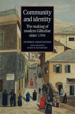 Community and Identity : The Making of Modern Gibraltar Since 1704 - Stephen Constantine