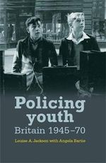 Policing Youth : Britain, 1945-70 - Louise A. Jackson