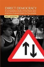 Direct Democracy : A Comparative Study of the Theory and Practice of Government by the People - Matt Qvortrup