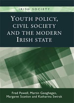 Youth Policy, Civil Society and the Modern Irish State : Youth Policy, Civil Society and the Modern Irish State - Fred Powell