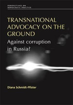 Transnational Advocacy on the Ground : Against Corruption in Russia :  Against Corruption in Russia - Diana Schmidt-Pfister