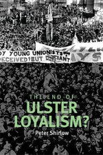 The End of Ulster Loyalism? : Former Political Prisoners and Reconciliation in N... - Peter Shirlow