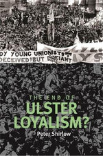 The End of Ulster Loyalism? - Peter Shirlow